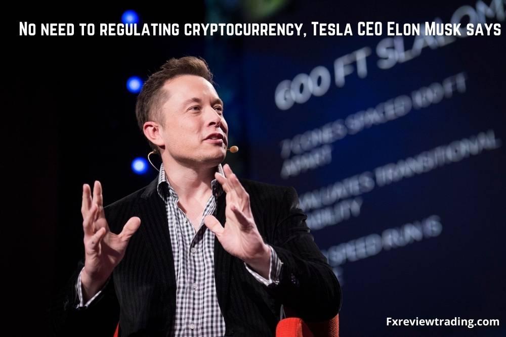 No need to regulating cryptocurrency Tesla CEO Elon Musk says