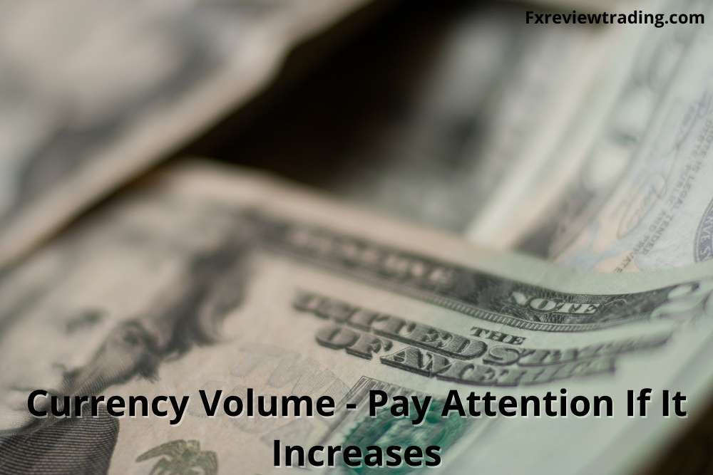 Currency Volume - Pay Attention If It Increases