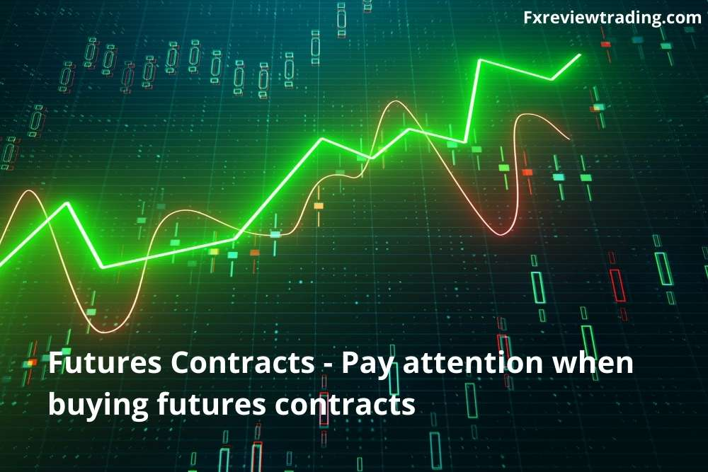 Futures Contracts - Pay attention when buying futures contracts