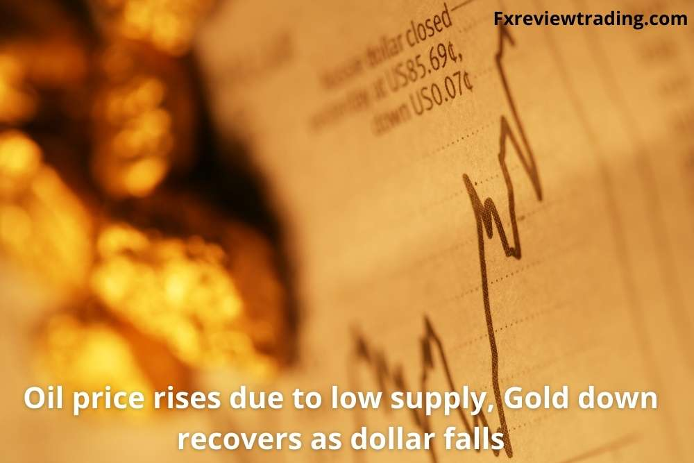 Oil price rises due to low supply, Gold down recovers as dollar falls