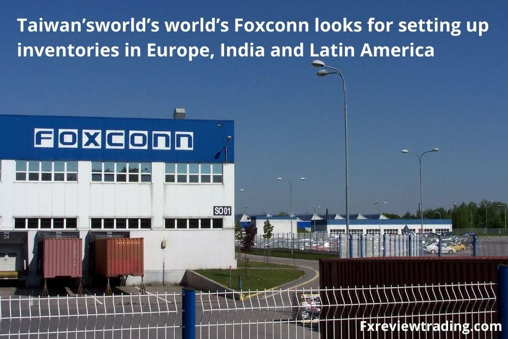 Taiwan'sworld's world's Foxconn looks for setting up inventories in Europe, India and Latin America